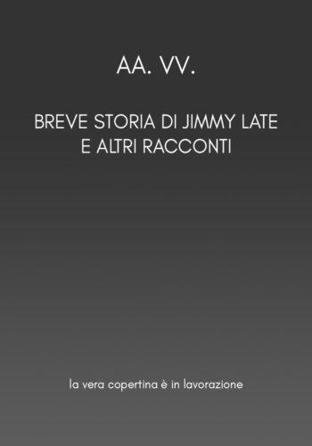 Breve storia di Jimmy Late e altri racconti – Prenotazione