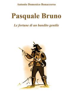 Pasquale Bruno. Le fortune di un bandito gentile