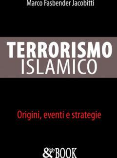 Terrorismo islamico. Origini, eventi e strategie