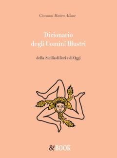 Dizionario degli Uomini Illustri della Sicilia di Ieri e di Oggi