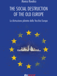 The social destruction of the old Europe. La distruzione pilotata della Vecchia Europa