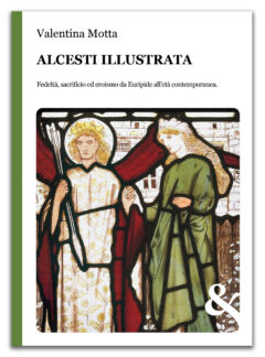 Alcesti illustrata. Fedeltà, sacrificio ed eroismo  da Euripide all'età contemporanea